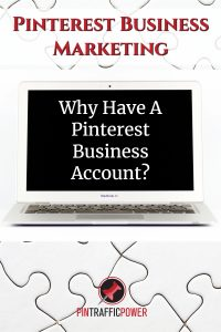 Pinterest Business Marketing - Why Have A Pinterest Business Account?
