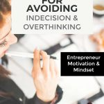 tips for avoiding indecisiona and overthinking - entrepreneur motivation and mindset advice