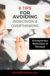 tips for avoiding indecision and overthinking - entrepreneur motivation and mindset